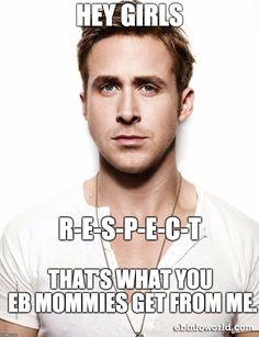 Hey girls, R-E-S-P-E-C-T That's what you EB Mommies get from me. ebinfoworld.com