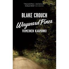 """""""Wayward Pines: Viimeinen kaupunki"""" (Wayward Pines, Kirja 3) by Blake Crouch (Goodreads Author)"""