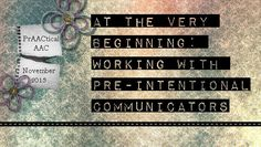 At the Very Beginning: Working with Pre-Intentional Communicators