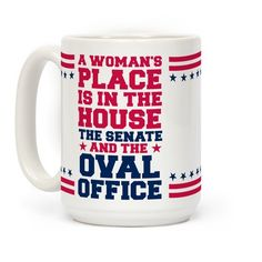 A woman's place is in the house, the senate, and the oval office! Fight the patriarchy and vote for the representation of women in the government with this pro equality coffee mug!