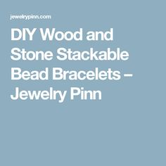 DIY Wood and Stone Stackable Bead Bracelets – Jewelry Pinn
