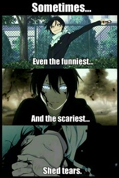 Sometimes...even the funniest, and the scariest...shed tears. #Noragami