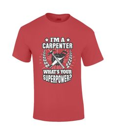 I'm A Carpenter – What's Your Superpower? T-Shirt - Red / Medium