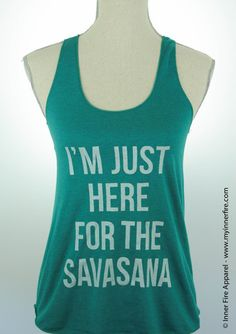 I'M JUST HERE FOR THE SAVASANA - Yoga Tank Top