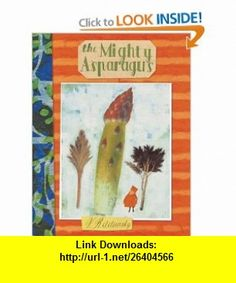 The Mighty Asparagus (New York Times Best Illustrated  (Awards)) Vladimir Radunsky , ISBN-10: 0152167439  ,  , ASIN: B0007XWN4G , tutorials , pdf , ebook , torrent , downloads , rapidshare , filesonic , hotfile , megaupload , fileserve