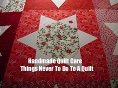 A handmade quilt is a labor of love and should be considered a prized possession. You want to make sure it will last for years to come and look as beautiful as the day the last stitch of the binding was tied off. Here are some things you should never do if you want your one-of-a-kind creation to maintain its original beauty.