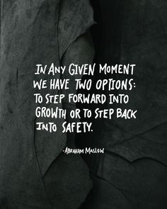 "Quote | ""At any given moment we have two options: to step forward into growth or to step back into safety."""