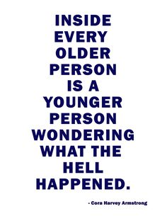 Ain't that the damn truth! Old person young person what happen Great Quotes, Quotes To Live By, Me Quotes, Funny Quotes, Inspirational Quotes, Funny Humor, Funny Stuff, Old Person, True Stories