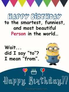 "Funny Happy Birthday Wishes for Best Friend – Happy Birthday Quotes Happy Birthday to the smartest, funniest, and most beautiful person in the world… Wait, did I say ""to""? Funny Happy Birthday Wishes for Best Friend – Happy Birthday Quotes Minion Birthday Quotes, Happy Birthday Best Friend Quotes, Funny Happy Birthday Messages, Birthday Quotes For Him, Birthday Ideas, Friendship Birthday Quotes, Minions Quotes, Birthday Humorous, Minions Minions"