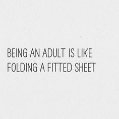 Being an adult is like folding a fitted sheet