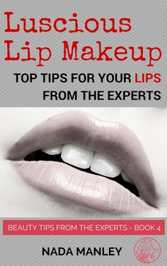 Top celebrity makeup artists share their tips for the prettiest lips, the brightest smile, and the very best lipsticks and lip makeup ever. http://beautymommy.com/luscious-lip-makeup