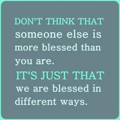 #Truth.. All of us are blessed in every special way. So don't envy or feel insecure. Find something to be grateful for each day