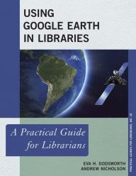 LIS Trends: BOOK (2015) Using Google Earth in Libraries: A Practical Guide for Librarians.