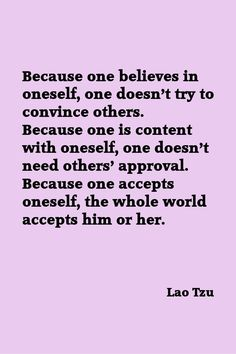 Because one believes in oneself...one is content and one accepts oneself...