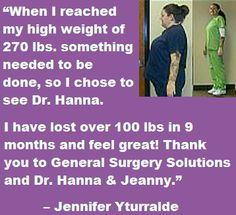 """""""When I reached my high weight of 270 lbs. something needed to be done, so I chose to see Dr. Hanna. I have lost over 100 lbs in 9 months and feel great! Thank you to General Surgery Solutions and Dr. Hanna & Jeanny."""" – Jennifer Yturralde"""