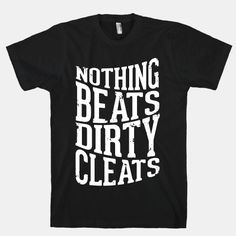 Nothing Beats Dirty Cleats | HUMAN | T-Shirts, Tanks, Sweatshirts and Hoodies