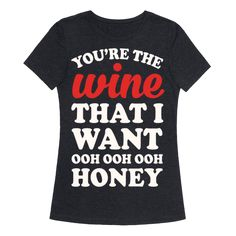 You're The Wine That I Want - Show off your love of wine with this red and white wine lover's, Grease song parody shirt! Drink wine and watch your favorite 1950s inspired musical!