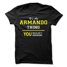 Its An ARMANDO thing, you wouldnt understand !! - #gifts for guys #student gift. TRY => https://www.sunfrog.com/Names/Its-An-ARMANDO-thing-you-wouldnt-understand-.html?68278
