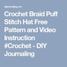 Crochet Braid Puff Stitch Hat Free Pattern and Video Instruction #Crochet - DIY Journaling