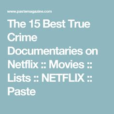 The 15 Best True Crime Documentaries on Netflix :: Movies :: Lists :: NETFLIX :: Paste