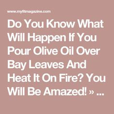 Do You Know What Will Happen If You Pour Olive Oil Over Bay Leaves And Heat It On Fire? You Will Be Amazed! » My Fit Magazine