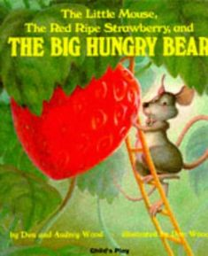 The Little Mouse, the Red Ripe Strawberry, and the Big Hungry Bear (Child's Play Library) by Don Wood