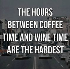 between coffee time and wine time