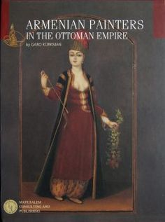 Armenian Painters in the Ottoman Empire by Garo Kurkman