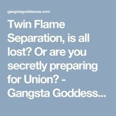 Twin Flame Separation, is all lost? Or are you secretly preparing for Union? - Gangsta Goddesses