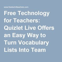 Free Technology for Teachers: Quizlet Live Offers an Easy Way to Turn Vocabulary Lists Into Team Games