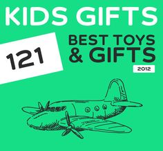 121 Best Toys & Gifts for Kids of 2012. Great list with unique gift ideas for kids.