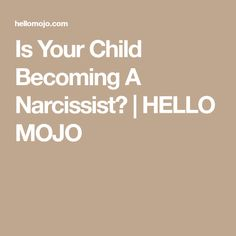 Is Your Child Becoming A Narcissist?   HELLO MOJO