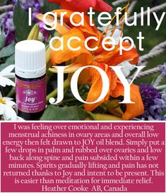 an interesting testimonial I read.  http://www.oil-testimonials.com/essential-oils/2560/menstrual-cramp-discomfort-gone-with-joy
