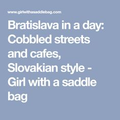 Bratislava in a day: Cobbled streets and cafes, Slovakian style - Girl with a saddle bag