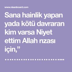 """Sana hainlik yapan yada kötü davraran kim varsa Niyet ettim Allah rızası için,"""" …………………………şu kişinin(buraya falandan olma falan diyebilirsiniz.bana..."""