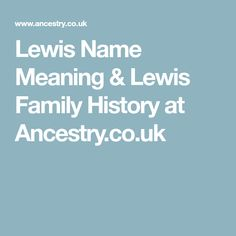 Lewis Name Meaning & Lewis Family History at Ancestry.co.uk