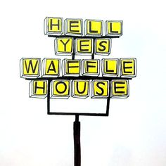 hell yes waffle house - leftylettering.com | kristin nohe