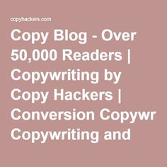 Copy Blog - Over 50,000 Readers | Copywriting by Copy Hackers | Conversion Copywriting and Web Copy Ebooks for Startup Marketers