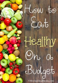 How to eat healthy on a budget!