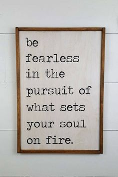 One of my favorite quotes! Be fearless in the pursuit of what sets your soul on fire - Rustic Wooden Sign - Farmhouse Decor, farmhouse sign, inspirational wall decor, rustic decor, home decor, gift idea, home office decor, gallery wall #ad