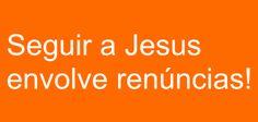 Renunciar para seguir a Jesus