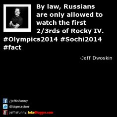 By law, Russians are only allowed to watch the first 2/3rds of Rocky IV. #Olympics2014 #Sochi2014 #fact -  by Jeff Dwoskin