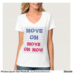 Wisdom Quote Text Words MOVE ON MOVE ON NOW T-Shirt