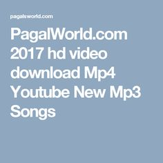 PagalWorld.com 2017 hd video download Mp4 Youtube New Mp3 Songs