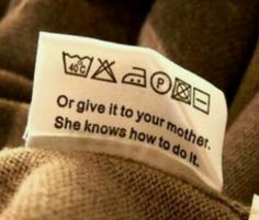 Or give it to your mother. She knows how to do it.
