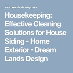 Housekeeping: Effective Cleaning Solutions for House Siding - Home Exterior • Dream Lands Design