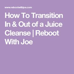How To Transition In & Out of a Juice Cleanse | Reboot With Joe