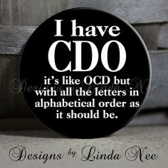 """I have CDO it's like OCD but with all the letters in alphabetical order as it should be on black Sarcastic Witty - 1.5"""" Pinback Button  LOL!!! * 1.5 inch Pinback Button hand made by me!    * This button was digitally designed by me in Photoshop CS4 and printed on high quality"""