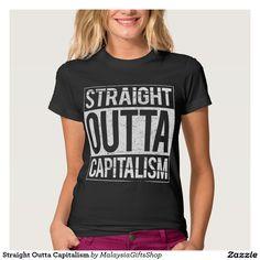 Straight Outta Capitalism Tee Shirt