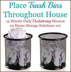 Today's mission is to place trash bins throughout the house so it is convenient for you to throw away trash when you need to, and not accumulate clutter instead.